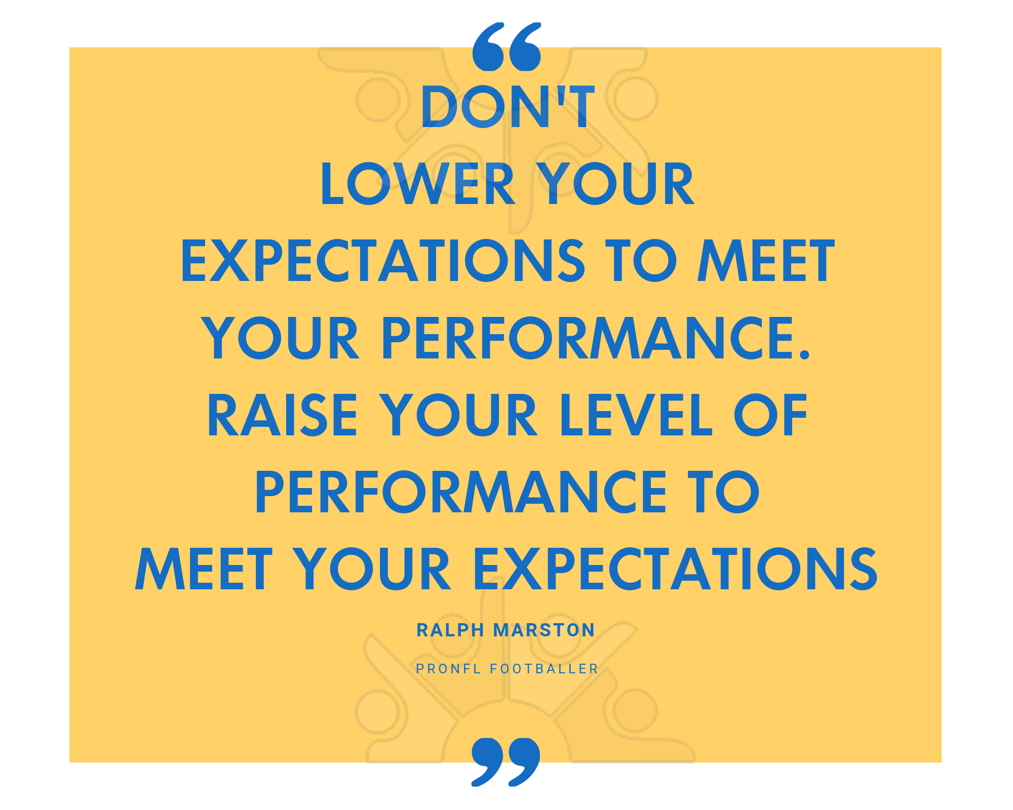 Dont lower your expectations to meet your performance. Raise your level of performance to meet your expectations