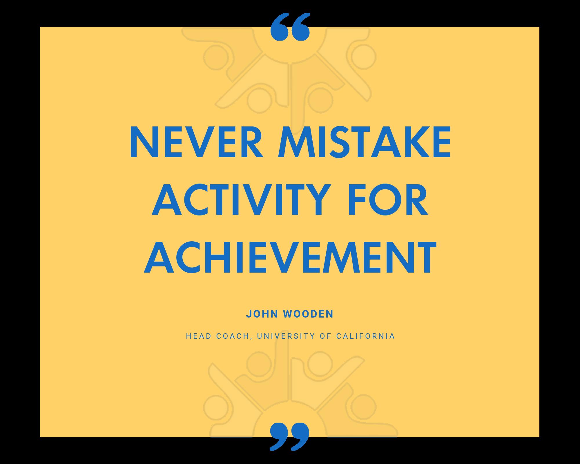 Copy NEVER MISTAKE ACTIVITY FOR ACHIEVEMENT