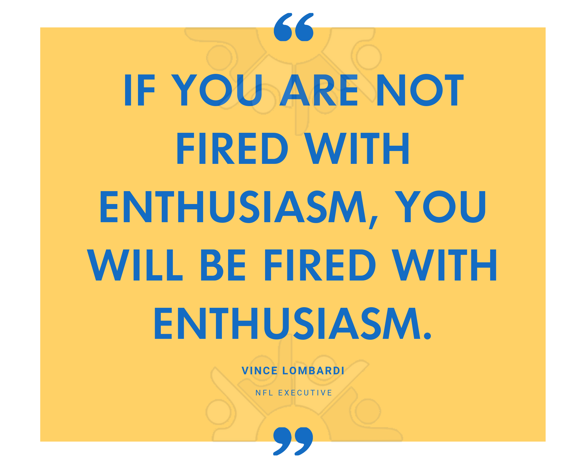 QUOTE If you are not fired with enthusiasm, you will be fired with enthusiasm.